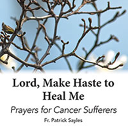 Lord, Make Haste to Heal Me - Prayers for Cancer Sufferers